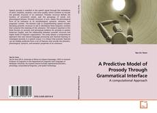 Bookcover of A Predictive Model of Prosody Through Grammatical Interface