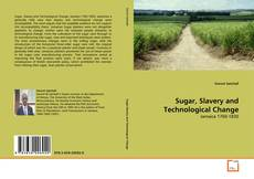 Bookcover of Sugar, Slavery and Technological Change