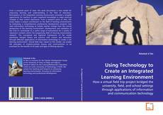 Bookcover of Using Technology to Create an Integrated Learning Environment