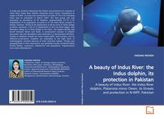 Capa do livro de A beauty of Indus River: the Indus dolphin, its protection in Pakistan