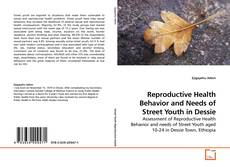 Couverture de Reproductive Health Behavior and Needs of Street Youth in Dessie