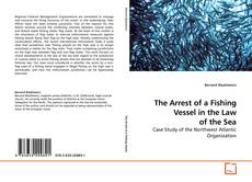 Bookcover of The Arrest of a Fishing Vessel in the Law of the Sea