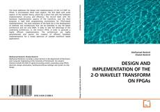Bookcover of DESIGN AND IMPLEMENTATION OF THE 2-D WAVELET TRANSFORM ON FPGAs
