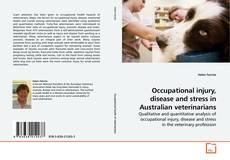 Occupational injury, disease and stress in Australian veterinarians的封面