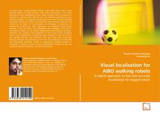 Bookcover of Visual localisation for AIBO walking robots