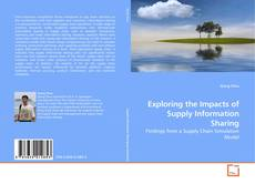 Bookcover of Exploring the Impacts of Supply Information Sharing