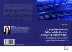 Bookcover of Erfolgsfaktoren und Erlösmodelle für User Generated Mobile Videos