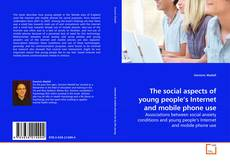 Bookcover of The social aspects of young people's Internet and mobile phone use