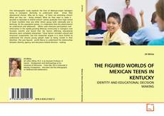 Bookcover of THE FIGURED WORLDS OF MEXICAN TEENS IN KENTUCKY