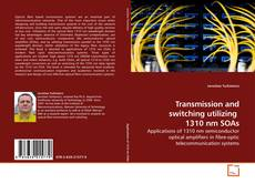 Bookcover of Transmission and switching utilizing  1310 nm SOAs