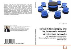 Bookcover of Network Tomography and the Autonomic Network Architecture Networks