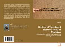 Borítókép a  The Role of Value Based Identity Conflict in Mediation - hoz