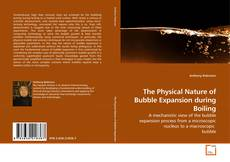 Bookcover of The Physical Nature of Bubble Expansion during Boiling