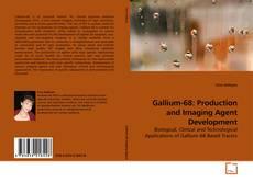 Copertina di Gallium-68: Production and Imaging Agent Development