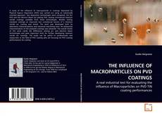 Bookcover of THE INFLUENCE OF MACROPARTICLES ON PVD COATINGS