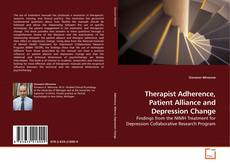Bookcover of Therapist Adherence, Patient Alliance and Depression Change