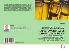 Bookcover of RETENTION OF GUAVA JUICE FLAVOR IN BATCH ULTRAFILTRATION SYSTEM