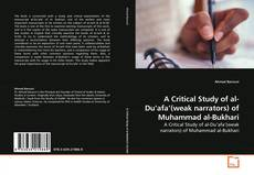 Portada del libro de A Critical Study of al-Du'afa'(weak narrators) of Muhammad al-Bukhari
