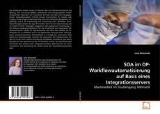 SOA im OP- Workflowautomatisierung auf Basis eines Integrationsservers kitap kapağı