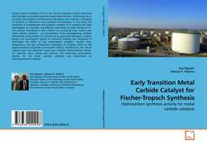 Bookcover of Early Transition Metal Carbide Catalyst for Fischer-Tropsch Synthesis