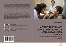 Bookcover of A STUDY TO EVALUATE SUPPORT FOR THE HEALTH SECTOR DEVOLUTION POLICY