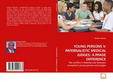 Bookcover of YOUNG PERSONS V. PATERNALISTIC MEDICAL JUDGES: A PHASE DIFFERENCE