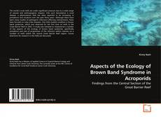 Bookcover of Aspects of the Ecology of Brown Band Syndrome in Acroporids