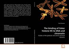 Bookcover of The binding of linker histone H5 to DNA and chromatin