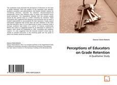Bookcover of Perceptions of Educators on Grade Retention
