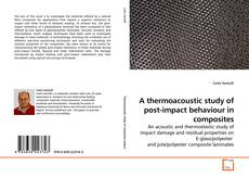 Bookcover of A thermoacoustic study of post-impact behaviour in composites