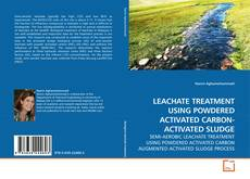LEACHATE TREATMENT USING POWDERED ACTIVATED CARBON- ACTIVATED SLUDGE的封面