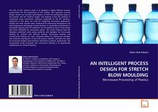 Bookcover of AN INTELLIGENT PROCESS DESIGN FOR STRETCH BLOW MOULDING