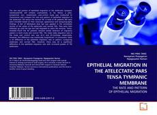 Bookcover of EPITHELIAL MIGRATION IN THE ATELECTATIC PARS TENSA TYMPANIC MEMBRANE