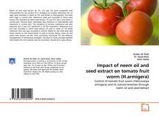 Portada del libro de Impact of neem oil and seed extract on tomato fruit worm (H.armigera)