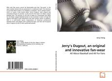 Bookcover of Jerry's Dugout, an original and innovative fan-wear