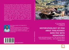 Portada del libro de HISTOPATHOLOGY OF FISH ARIUS THALASSINUS INFECTED WITH NEMATODES