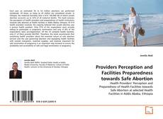 Bookcover of Providers Perception and Facilities Preparedness towards Safe Abortion