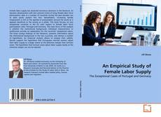 Bookcover of An Empirical Study of Female Labor Supply