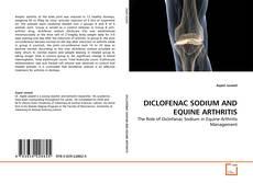 Bookcover of DICLOFENAC SODIUM AND EQUINE ARTHRITIS