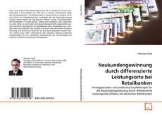Buchcover von Neukundengewinnung durch differenzierte Leistungsorte bei Retailbanken