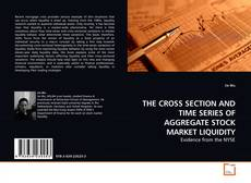 Bookcover of THE CROSS SECTION AND TIME SERIES OF AGGREGATE STOCK MARKET LIQUIDITY