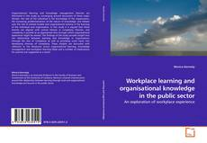 Bookcover of Workplace learning and organisational knowledge in the public sector