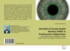 Bookcover of Shortfall of Female Health Workers (FHW) in Southeastern Afghanistan