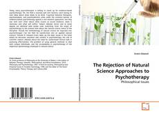 Bookcover of The Rejection of Natural Science Approaches to Psychotherapy