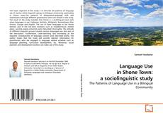 Language Use in Shone Town: a sociolinguistic study kitap kapağı