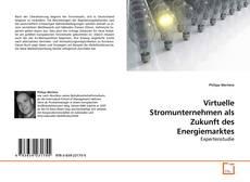 Bookcover of Virtuelle Stromunternehmen als Zukunft des Energiemarktes