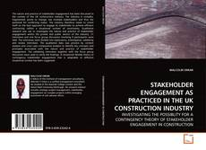 STAKEHOLDER ENGAGEMENT AS PRACTICED IN THE UK CONSTRUCTION INDUSTRY的封面