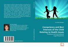 Bookcover of Competency and Best Interests of the Child Relating to Health Issues
