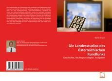 Bookcover of Die Landesstudios des Österreichischen Rundfunks