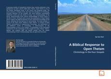 Обложка A Biblical Response to Open Theism